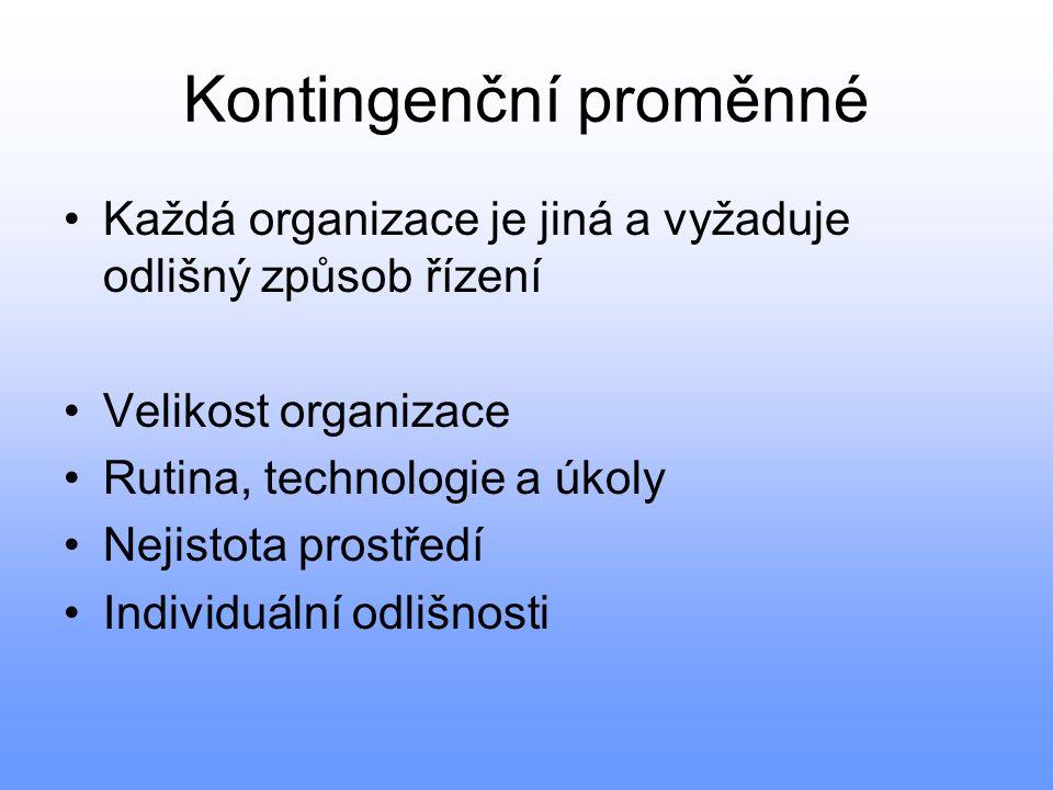 Kontingenční proměnné •Každá organizace je jiná a vyžaduje odlišný způsob řízení •Velikost organizace •Rutina, technologie a úkoly •Nejistota prostřed