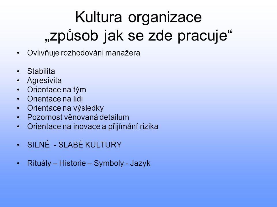 """Kultura organizace """"způsob jak se zde pracuje"""" •Ovlivňuje rozhodování manažera •Stabilita •Agresivita •Orientace na tým •Orientace na lidi •Orientace"""