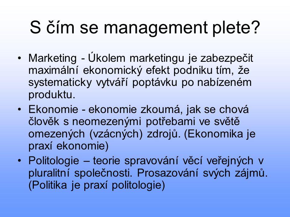 S čím se management plete? •Marketing - Úkolem marketingu je zabezpečit maximální ekonomický efekt podniku tím, že systematicky vytváří poptávku po na