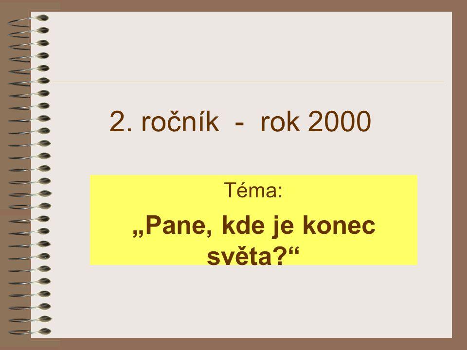 """2. ročník - rok 2000 Téma: """"Pane, kde je konec světa?"""""""