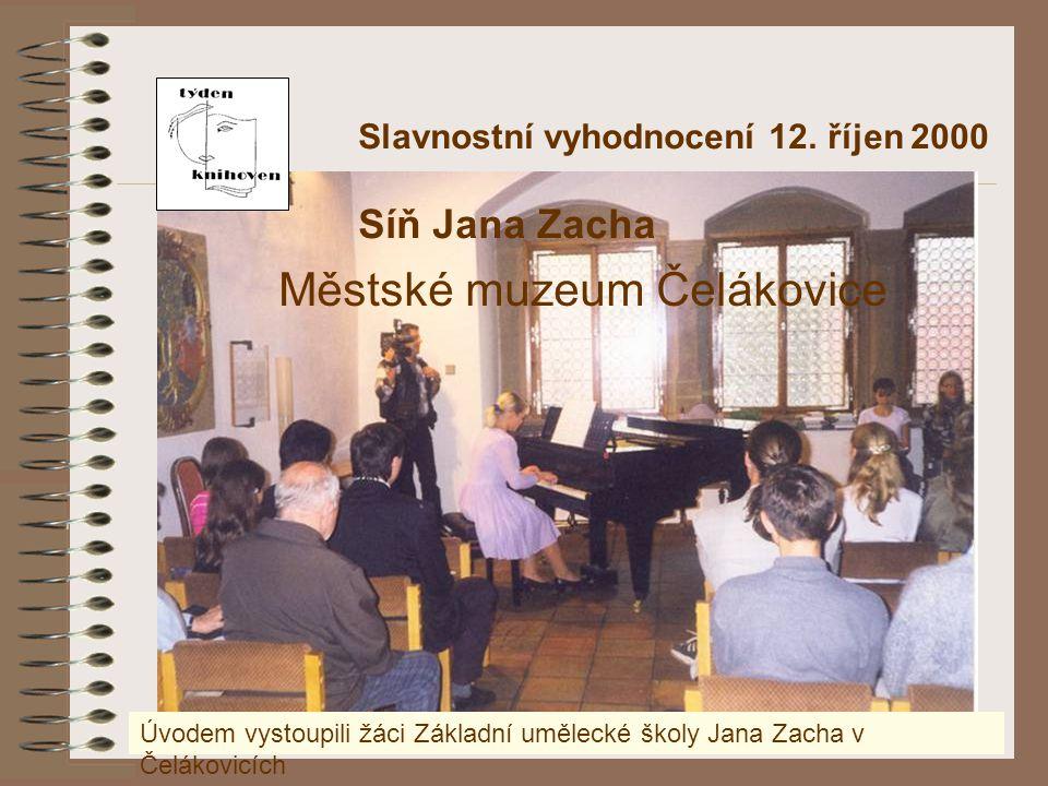 Slavnostní vyhodnocení 12. říjen 2000 Síň Jana Zacha Městské muzeum Čelákovice Úvodem vystoupili žáci Základní umělecké školy Jana Zacha v Čelákovicíc