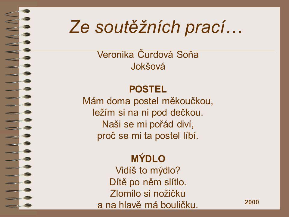 Ze soutěžních prací… Veronika Čurdová Soňa Jokšová POSTEL Mám doma postel měkoučkou, ležím si na ni pod dečkou. Naši se mi pořád diví, proč se mi ta p