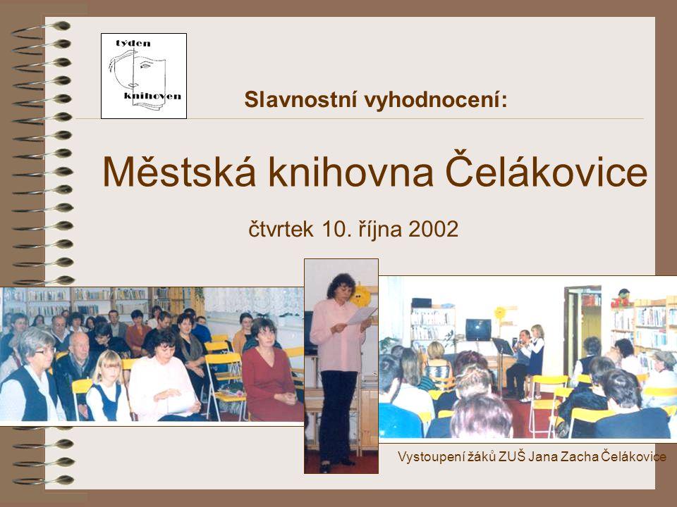 Slavnostní vyhodnocení: Městská knihovna Čelákovice čtvrtek 10. října 2002 Vystoupení žáků ZUŠ Jana Zacha Čelákovice