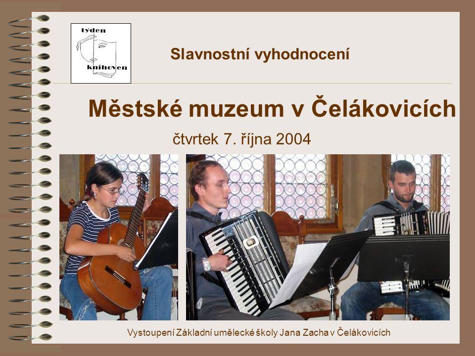 Slavnostní vyhodnocení Městské muzeum v Čelákovicích čtvrtek 7. října 2004 Vystoupení Základní umělecké školy Jana Zacha v Čelákovicích