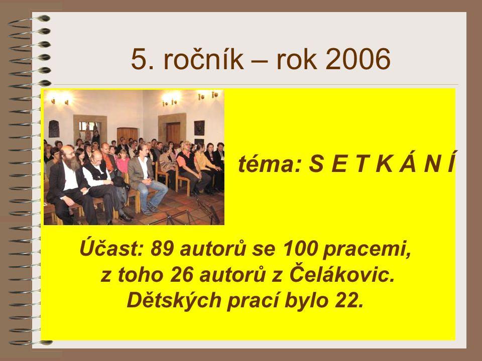 5. ročník – rok 2006 téma: S E T K Á N Í Účast: 89 autorů se 100 pracemi, z toho 26 autorů z Čelákovic. Dětských prací bylo 22.