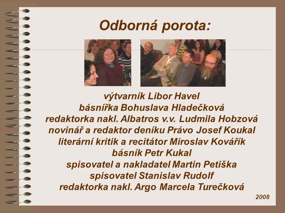 Odborná porota: výtvarník Libor Havel básnířka Bohuslava Hladečková redaktorka nakl. Albatros v.v. Ludmila Hobzová novinář a redaktor deníku Právo Jos