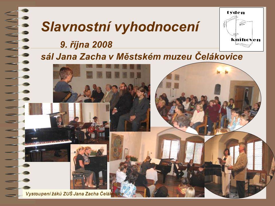 Vystoupení žáků ZUŠ Jana Zacha Čelákovice Slavnostní vyhodnocení 9. října 2008 sál Jana Zacha v Městském muzeu Čelákovice