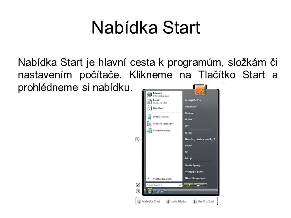 Nabídka Start Nabídka Start je hlavní cesta k programům, složkám či nastavením počítače. Klikneme na Tlačítko Start a prohlédneme si nabídku.