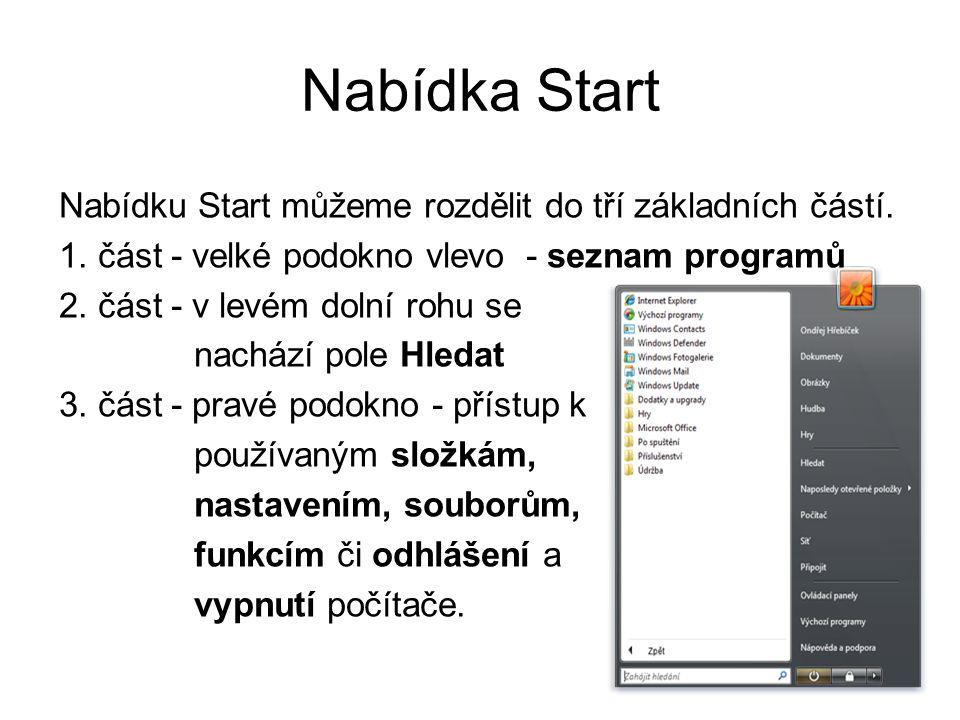 Nabídka Start Nabídku Start můžeme rozdělit do tří základních částí. 1. část - velké podokno vlevo - seznam programů 2. část - v levém dolní rohu se n