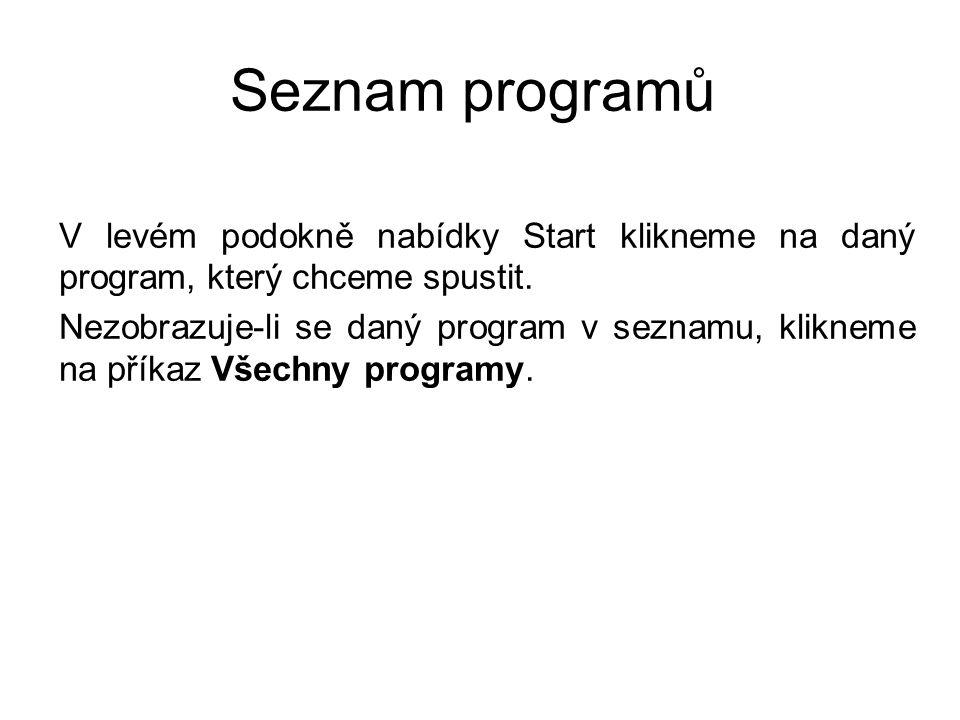 Seznam programů V levém podokně nabídky Start klikneme na daný program, který chceme spustit. Nezobrazuje-li se daný program v seznamu, klikneme na př