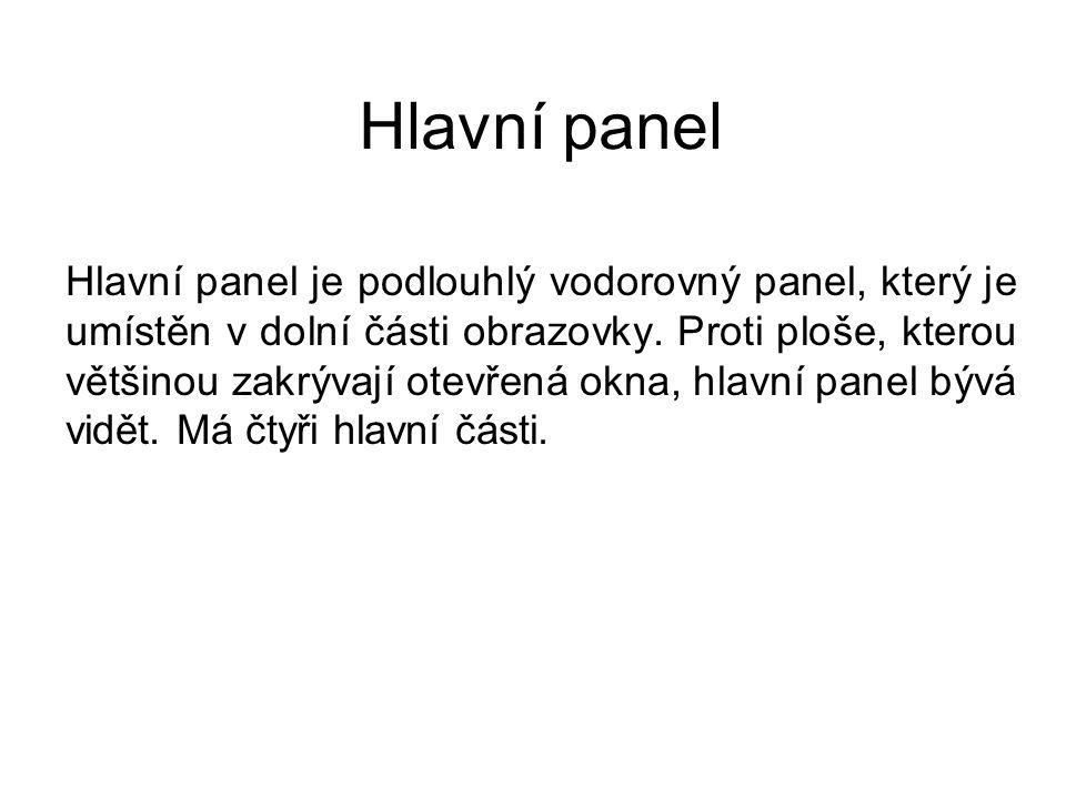 Hlavní panel Hlavní panel je podlouhlý vodorovný panel, který je umístěn v dolní části obrazovky. Proti ploše, kterou většinou zakrývají otevřená okna