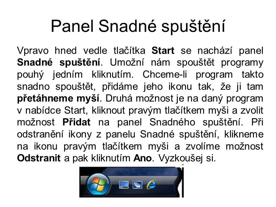 Panel Snadné spuštění Vpravo hned vedle tlačítka Start se nachází panel Snadné spuštění. Umožní nám spouštět programy pouhý jedním kliknutím. Chceme-l