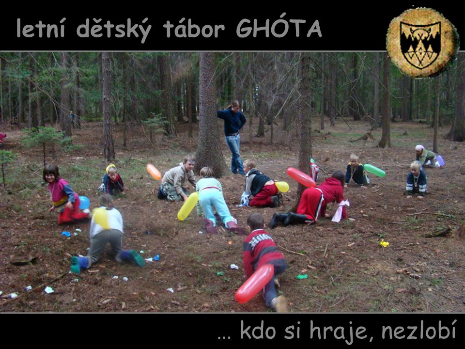 … kdo si hraje, nezlobí letní dětský tábor GHÓTA