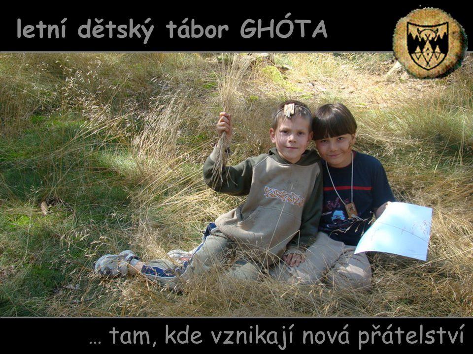 … tam, kde vznikají nová přátelství letní dětský tábor GHÓTA