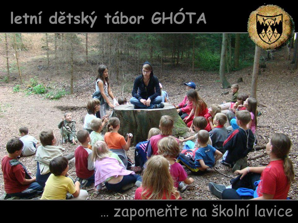 … zapomeňte na školní lavice letní dětský tábor GHÓTA