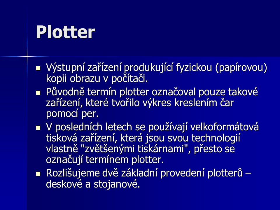 Plotter  Výstupní zařízení produkující fyzickou (papírovou) kopii obrazu v počítači.  Původně termín plotter označoval pouze takové zařízení, které