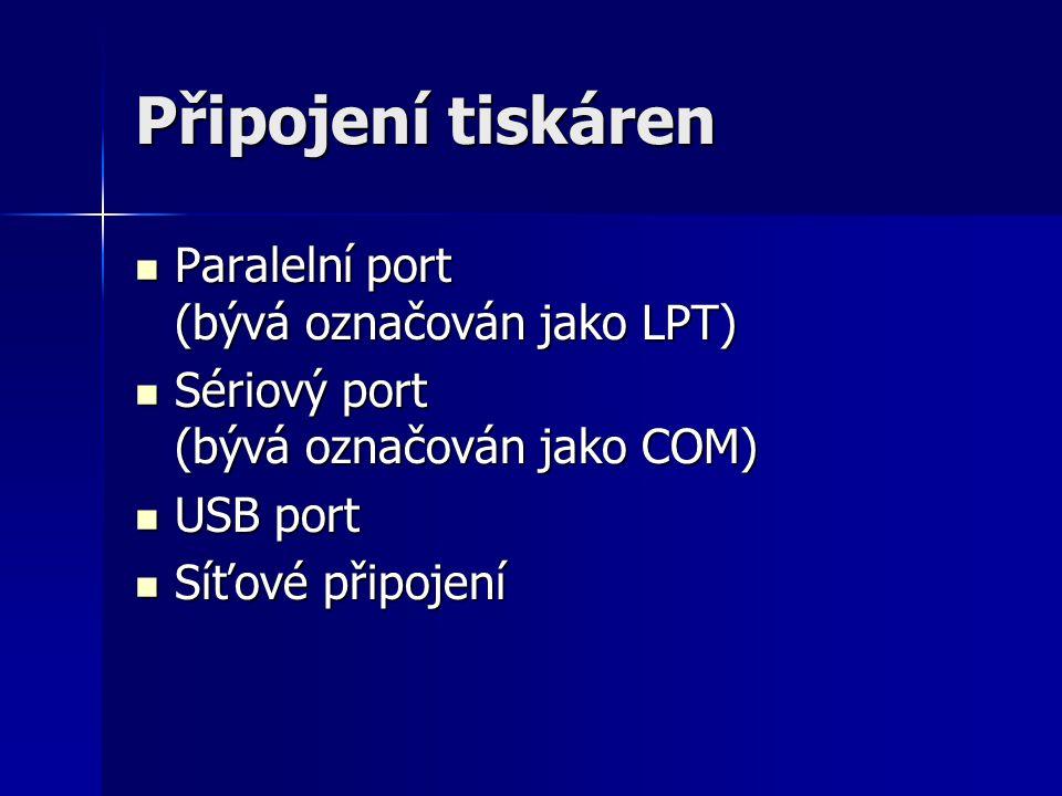 Připojení tiskáren  Paralelní port (bývá označován jako LPT)  Sériový port (bývá označován jako COM)  USB port  Síťové připojení