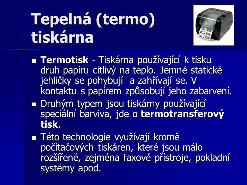 Tepelná (termo) tiskárna  Termotisk - Tiskárna používající k tisku druh papíru citlivý na teplo. Jemné statické jehličky se pohybují a zahřívají se.