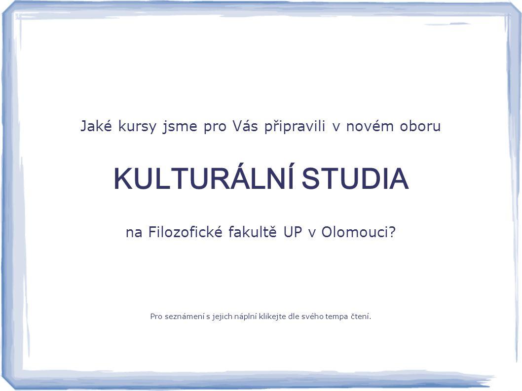 Jaké kursy jsme pro Vás připravili v novém oboru KULTURÁLNÍ STUDIA na Filozofické fakultě UP v Olomouci? Pro seznámení s jejich náplní klikejte dle sv