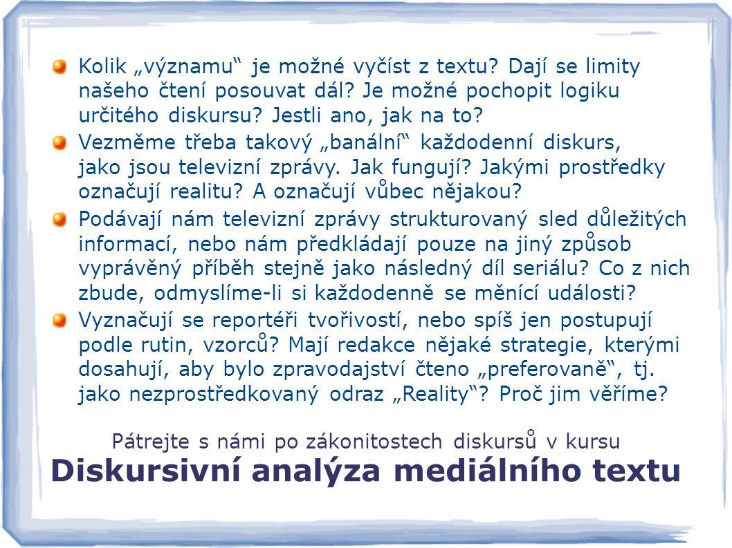 """Pátrejte s námi po zákonitostech diskursů v kursu Diskursivní analýza mediálního textu Kolik """"významu"""" je možné vyčíst z textu? Dají se limity našeho"""