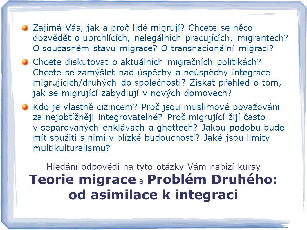 Hledání odpovědí na tyto otázky Vám nabízí kursy Teorie migrace a Problém Druhého: od asimilace k integraci Zajímá Vás, jak a proč lidé migrují? Chcet