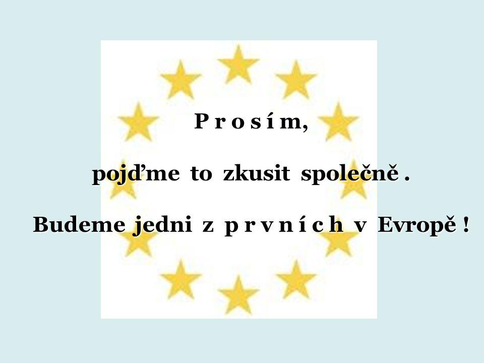 P r o s í m, pojďme to zkusit společně. Budeme jedni z p r v n í c h v Evropě !