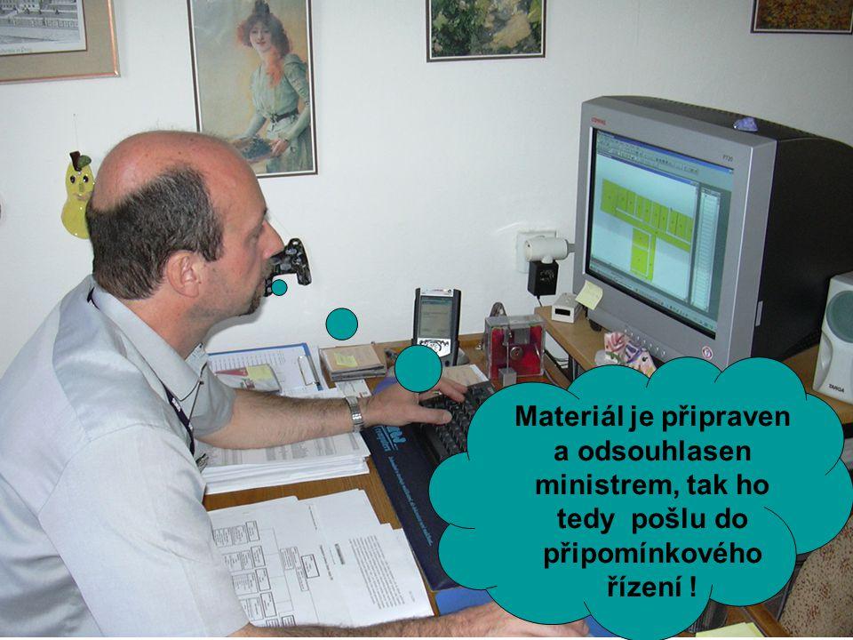 Materiál je připraven a odsouhlasen ministrem, tak ho tedy pošlu do připomínkového řízení !