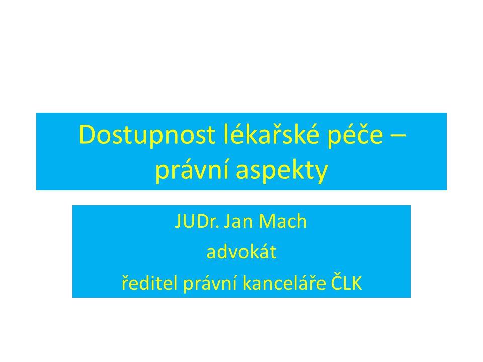 Dostupnost lékařské péče – právní aspekty JUDr. Jan Mach advokát ředitel právní kanceláře ČLK