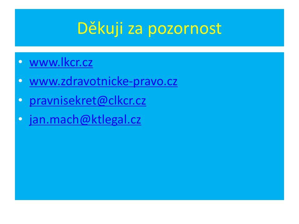 Děkuji za pozornost • www.lkcr.cz www.lkcr.cz • www.zdravotnicke-pravo.cz www.zdravotnicke-pravo.cz • pravnisekret@clkcr.cz pravnisekret@clkcr.cz • jan.mach@ktlegal.cz jan.mach@ktlegal.cz
