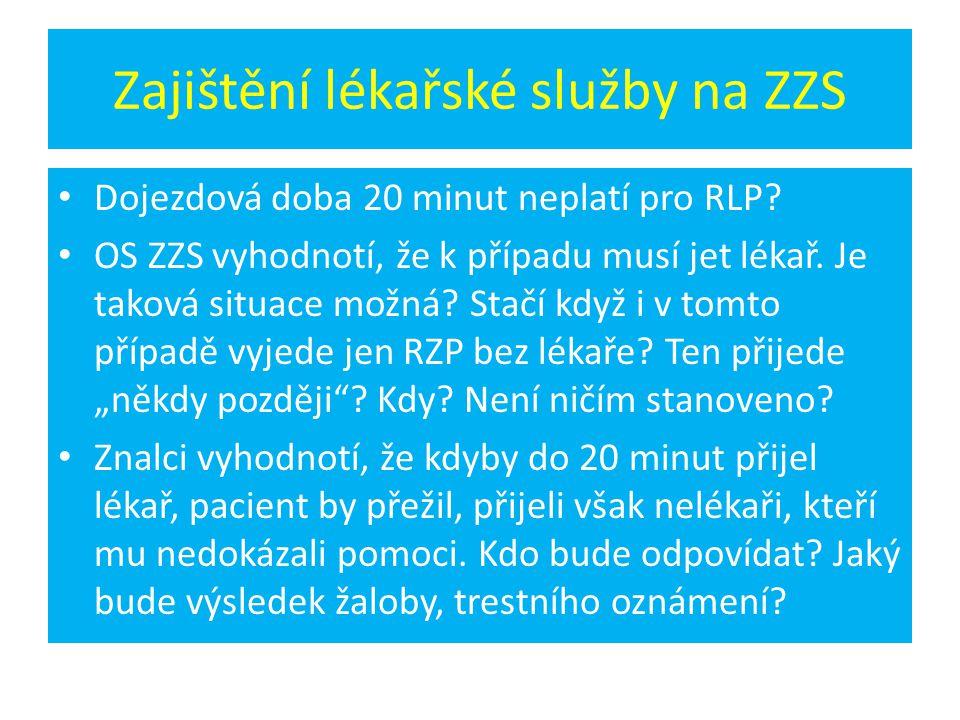 Zajištění lékařské služby na ZZS • Dojezdová doba 20 minut neplatí pro RLP? • OS ZZS vyhodnotí, že k případu musí jet lékař. Je taková situace možná?