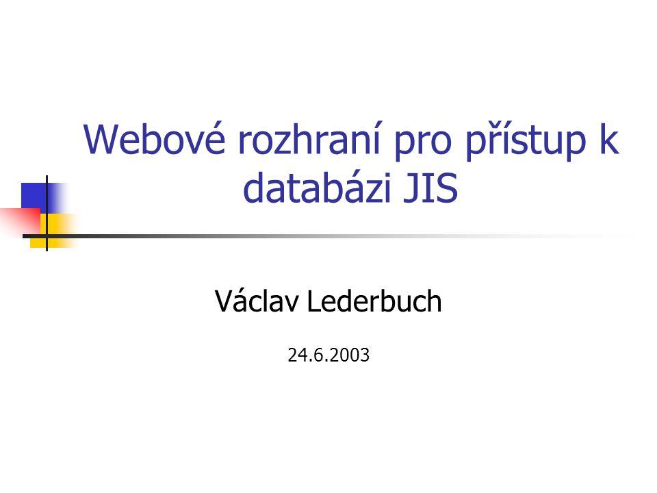 Webové rozhraní pro přístup k databázi JIS Václav Lederbuch 24.6.2003
