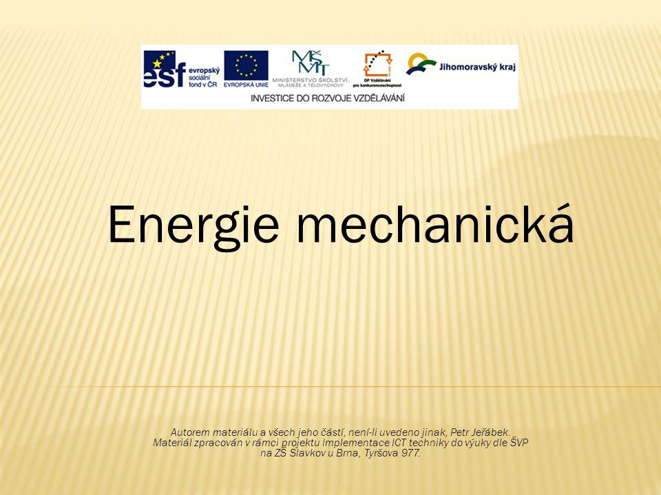 Energie mechanická Autorem materiálu a všech jeho částí, není-li uvedeno jinak, Petr Jeřábek. Materiál zpracován v rámci projektu Implementace ICT tec