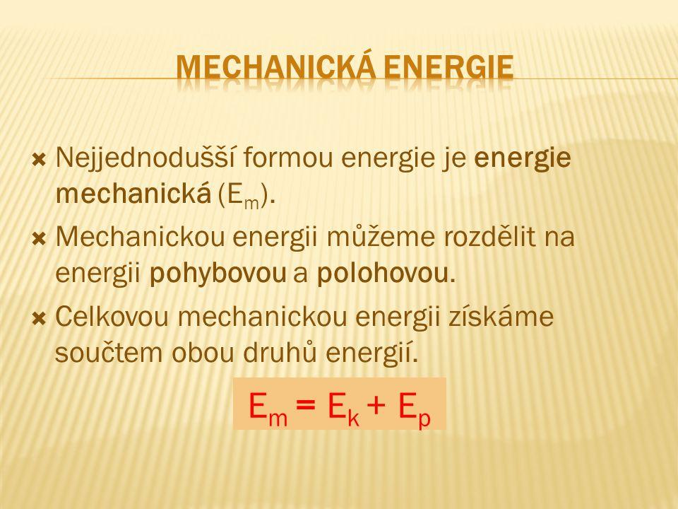  Nejjednodušší formou energie je energie mechanická (E m ).  Mechanickou energii můžeme rozdělit na energii pohybovou a polohovou.  Celkovou mechan