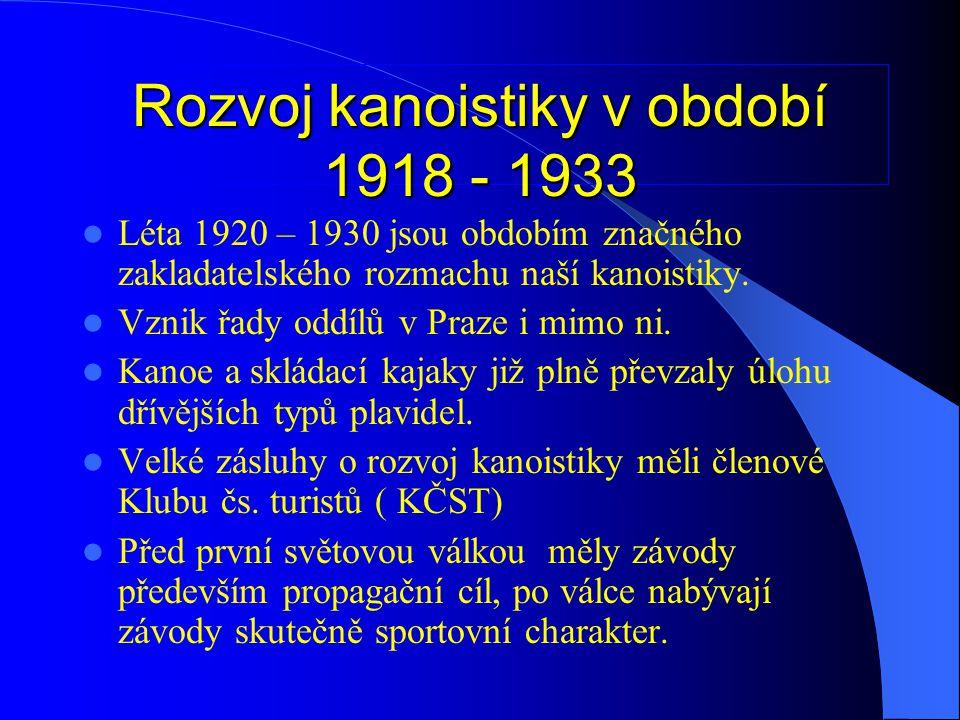 Rozvoj kanoistiky v období 1918 - 1933  Léta 1920 – 1930 jsou obdobím značného zakladatelského rozmachu naší kanoistiky.  Vznik řady oddílů v Praze