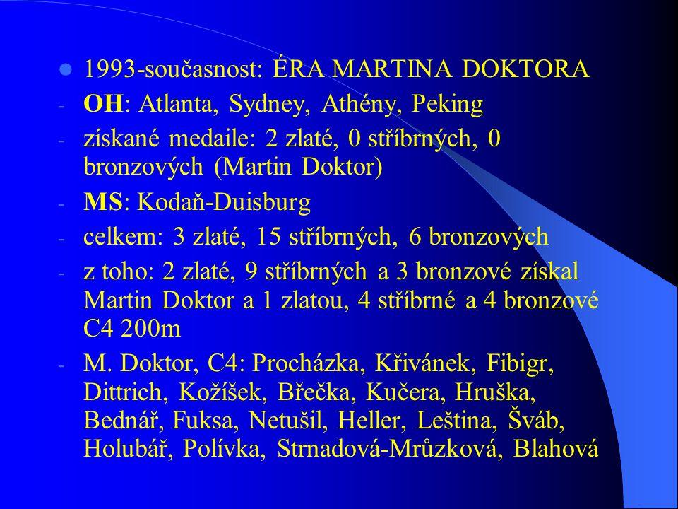  1993-současnost: ÉRA MARTINA DOKTORA - OH: Atlanta, Sydney, Athény, Peking - získané medaile: 2 zlaté, 0 stříbrných, 0 bronzových (Martin Doktor) -