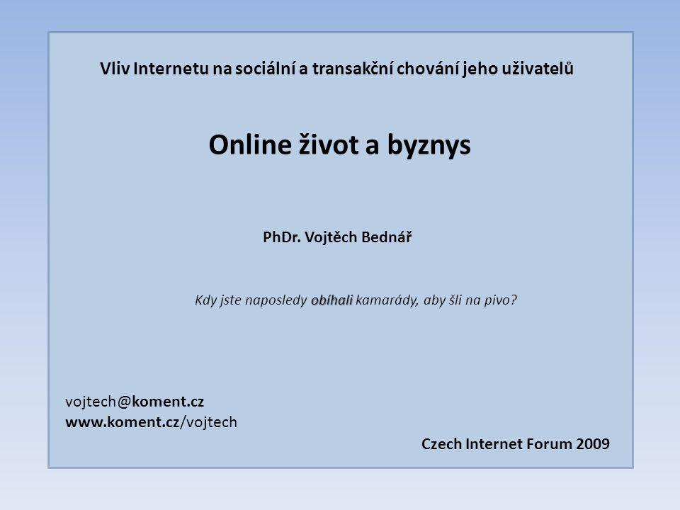 Vliv Internetu na sociální a transakční chování jeho uživatelů Online život a byznys PhDr.