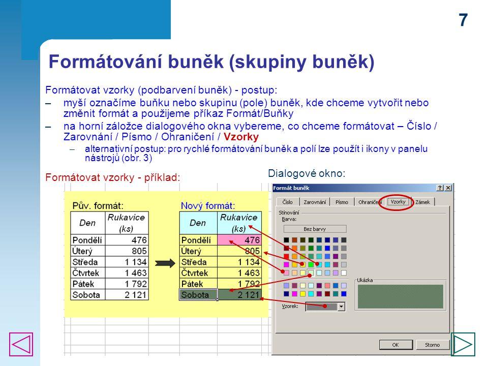 7 Formátování buněk (skupiny buněk) Formátovat vzorky (podbarvení buněk) - postup: ─ myší označíme buňku nebo skupinu (pole) buněk, kde chceme vytvoři