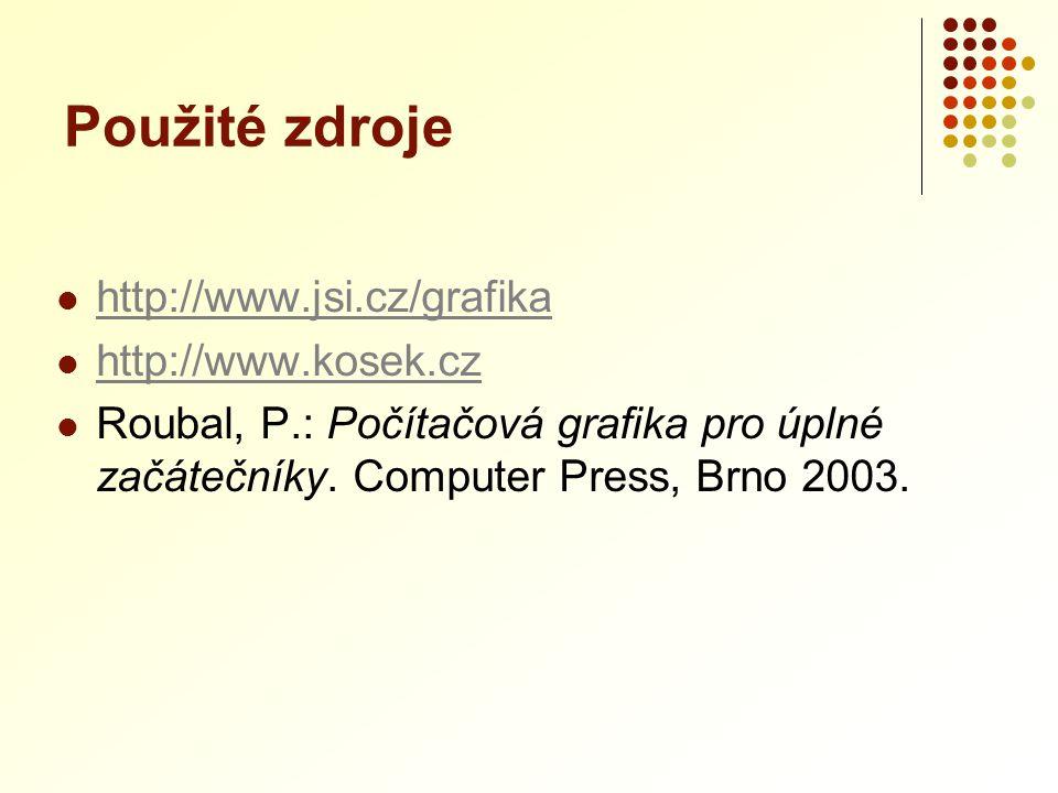  http://www.jsi.cz/grafika http://www.jsi.cz/grafika  http://www.kosek.cz http://www.kosek.cz  Roubal, P.: Počítačová grafika pro úplné začátečníky
