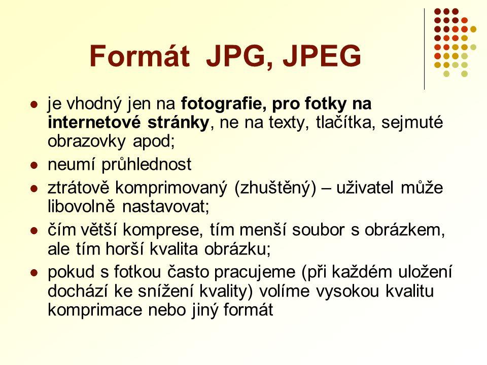 Formát JPG, JPEG  je vhodný jen na fotografie, pro fotky na internetové stránky, ne na texty, tlačítka, sejmuté obrazovky apod;  neumí průhlednost 