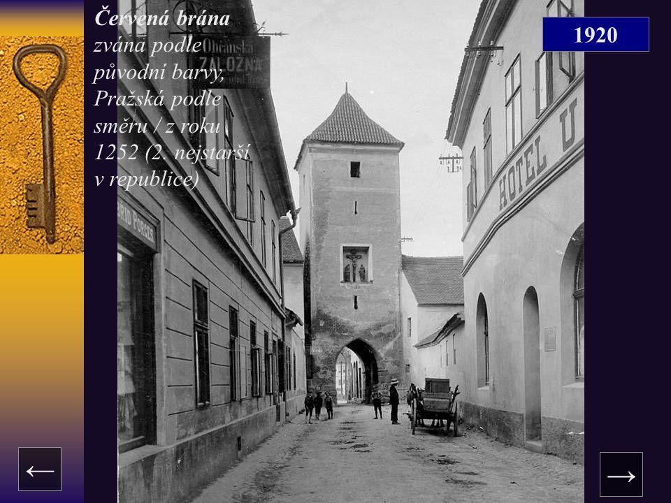 1920 → ← Červená brána zvána podle původní barvy, Pražská podle směru / z roku 1252 (2. nejstarší v republice)