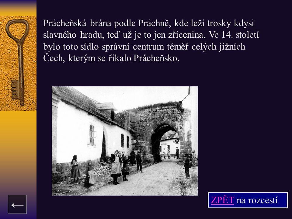 ZPĚTZPĚT na rozcestí ← Prácheňská brána podle Práchně, kde leží trosky kdysi slavného hradu, teď už je to jen zřícenina. Ve 14. století bylo toto sídl
