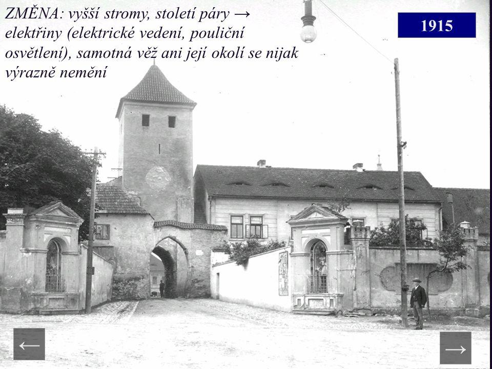 1915 ZMĚNA: vyšší stromy, století páry → elektřiny (elektrické vedení, pouliční osvětlení), samotná věž ani její okolí se nijak výrazně nemění → ←