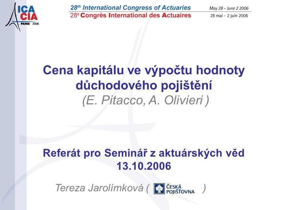 Referát pro Seminář z aktuárských věd 13.10.2006 Tereza Jarolímková ( ) Cena kapitálu ve výpočtu hodnoty důchodového pojištění (E.