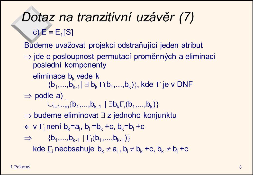 J. Pokorný 8 Dotaz na tranzitivní uzávěr (7) c) E  E 1  S  Budeme uvažovat projekci odstraňující jeden atribut  jde o posloupnost permutací pro