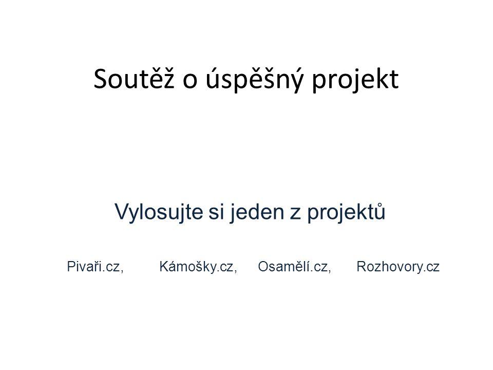 Soutěž o úspěšný projekt Vylosujte si jeden z projektů Pivaři.cz, Kámošky.cz, Osamělí.cz, Rozhovory.cz