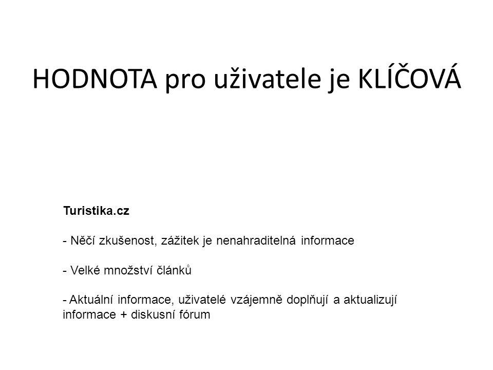 Turistika.cz - Něčí zkušenost, zážitek je nenahraditelná informace - Velké množství článků - Aktuální informace, uživatelé vzájemně doplňují a aktualizují informace + diskusní fórum