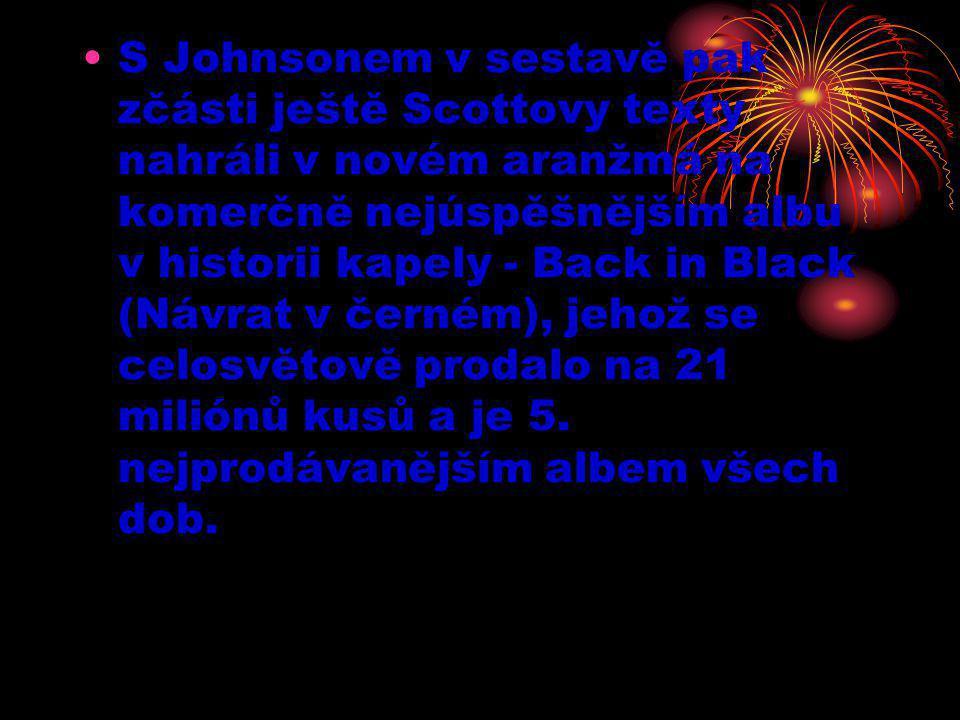 •S Johnsonem v sestavě pak zčásti ještě Scottovy texty nahráli v novém aranžmá na komerčně nejúspěšnějším albu v historii kapely - Back in Black (Návr