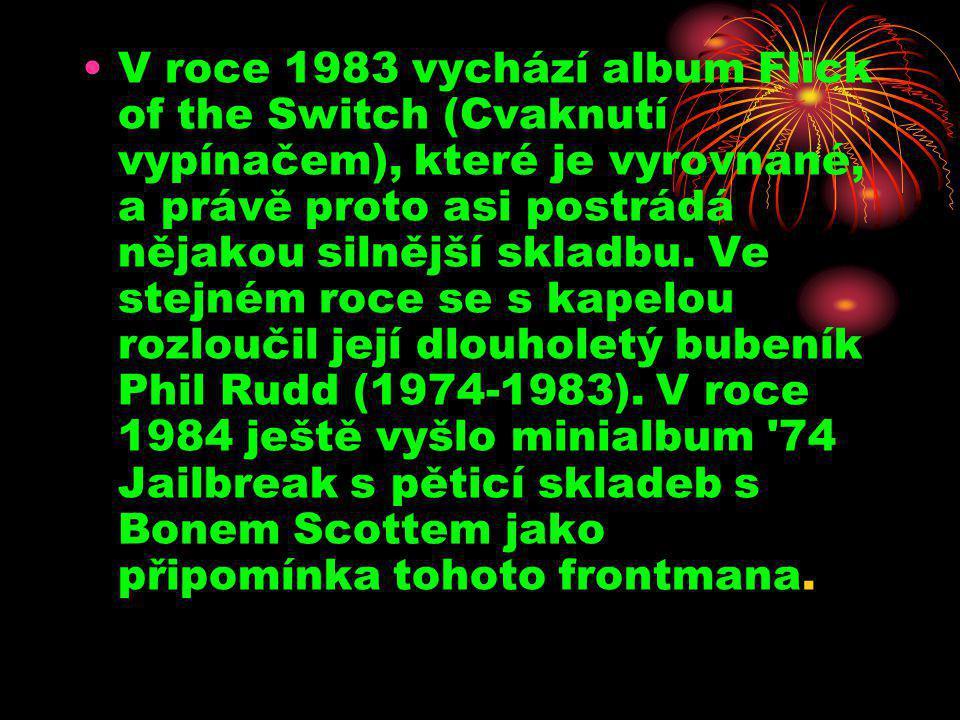 •V roce 1983 vychází album Flick of the Switch (Cvaknutí vypínačem), které je vyrovnané, a právě proto asi postrádá nějakou silnější skladbu. Ve stejn