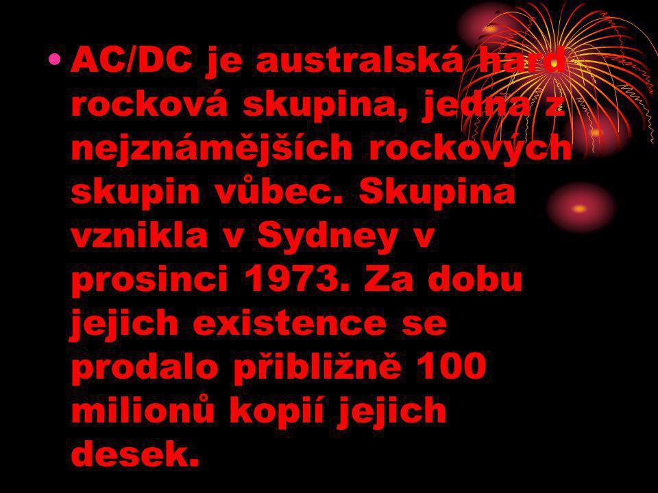 •AC/DC je australská hard rocková skupina, jedna z nejznámějších rockových skupin vůbec. Skupina vznikla v Sydney v prosinci 1973. Za dobu jejich exis