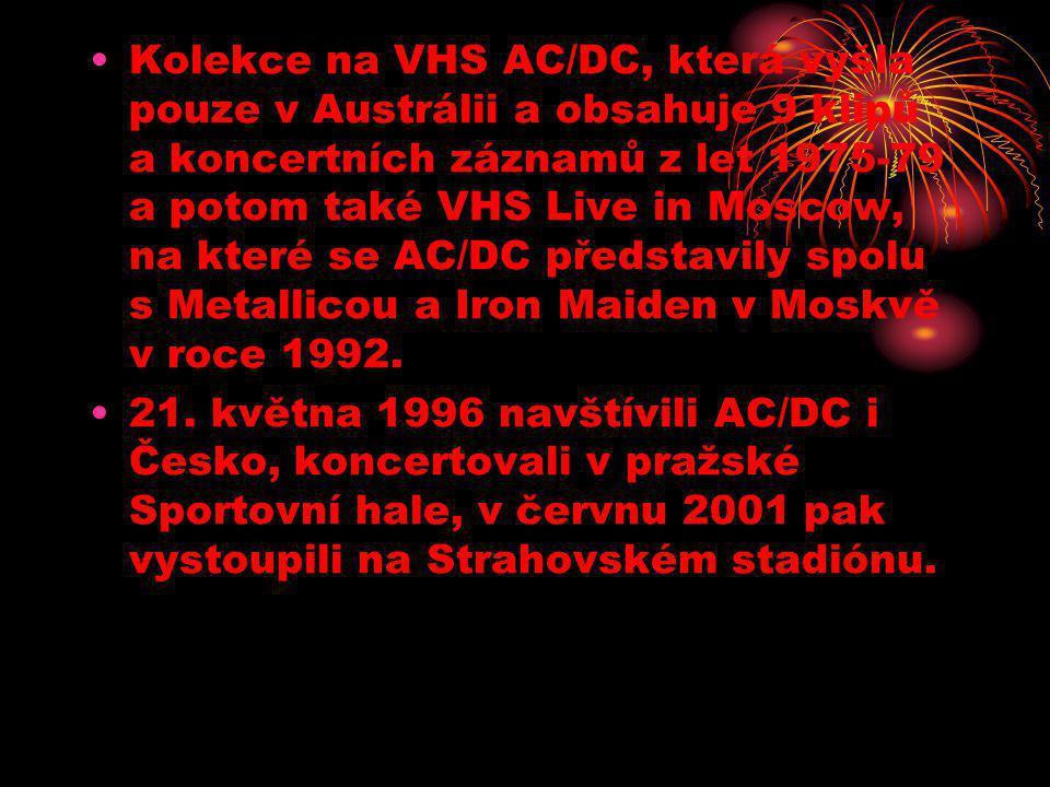 •Kolekce na VHS AC/DC, která vyšla pouze v Austrálii a obsahuje 9 klipů a koncertních záznamů z let 1975-79 a potom také VHS Live in Moscow, na které se AC/DC představily spolu s Metallicou a Iron Maiden v Moskvě v roce 1992.